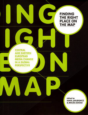 Finding the Right Place on the Map: Central and Eastern European Media Change in a Global Perspective (Paperback)