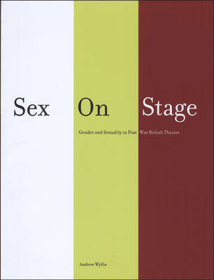 Sex on Stage: Gender and Sexuality in Post-war British Theatre (Paperback)