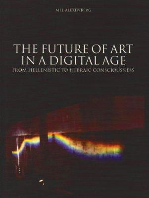 The Future of Art in a Digital Age: From Hellenistic to Hebraic Consciousness (Paperback)
