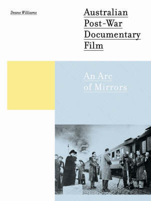 Australian Post-war Documentary Film: An Arc of Mirrors (Hardback)