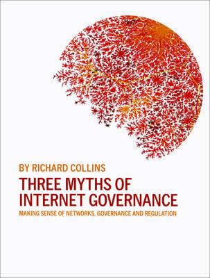 Three Myths of Internet Governance: Making Sense of Networks, Governance and Regulation (Paperback)