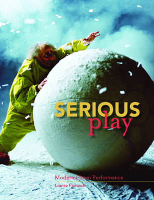 Serious Play: Modern Clown Performance (Paperback)