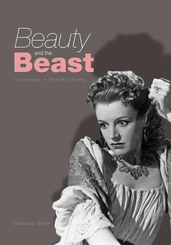 Beauty and the Beast: Italianness in British Cinema (Paperback)