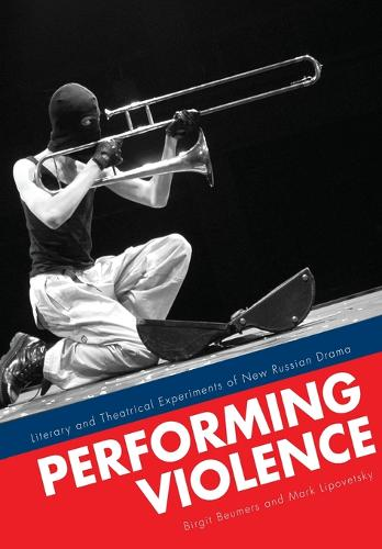 Performing Violence: Literary and Theatrical Experiments of New Russian Drama (Paperback)
