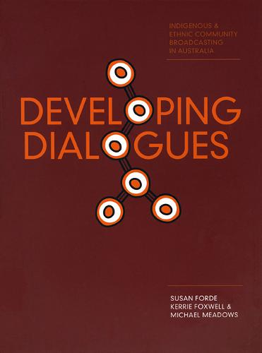 Developing Dialogues: Indigenous and Ethnic Community Broadcasting in Australia (Paperback)