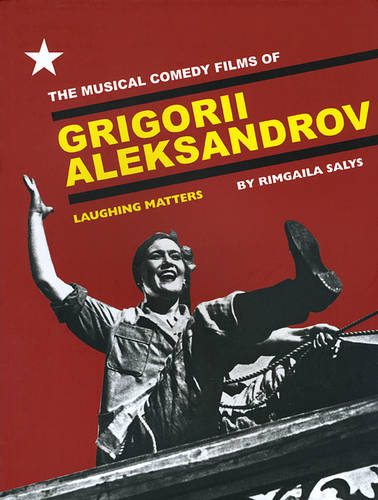 The Musical Comedy Films of Grigorii Aleksandrov: Laughing Matters (Paperback)