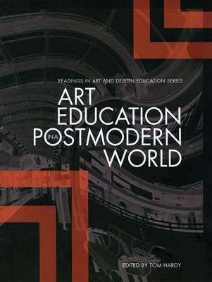 Art Education in the Postmodern World: Collected Essays - Readings in Art and Design Education Series (Paperback)