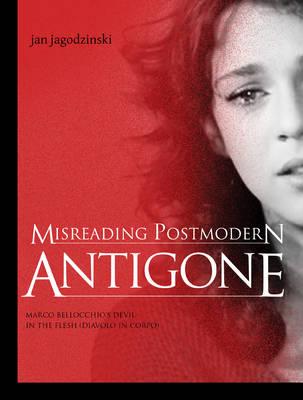 Misreading Postmodern Antigone: Marco Bellocchio's Devil in the Flesh (Diavolo in Corpo) (Paperback)