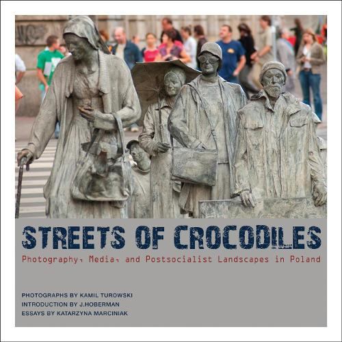 Streets of Crocodiles: Photography, Media, and Postsocialist Landscapes in Poland (Paperback)
