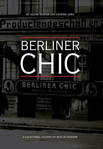 Berliner Chic: A Locational History of Berlin Fashion (Paperback)
