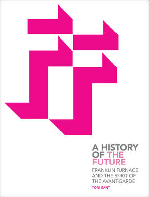 Franklin Furnace and the Spirit of the Avant-garde: A History of the Future (Paperback)
