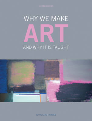 Why We Make Art: And Why It Is Taught (Paperback)