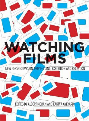 Watching Films: New Perspectives on Movie-going, Exhibition and Reception (Paperback)