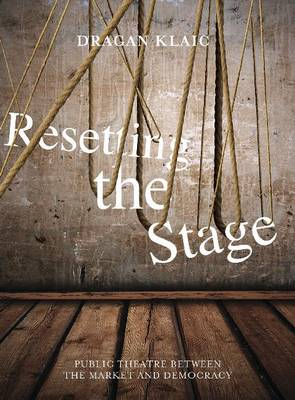 Resetting the Stage: Public Theatre Between the Market and Democracy (Paperback)