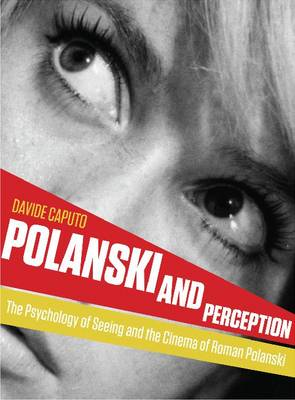 Polanski and Perception: The Psychology of Seeing and the Cinema of Roman Polanski (Paperback)