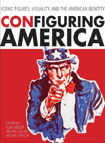 Configuring America: Iconic Figures, Visuality, and the American Identity (Paperback)
