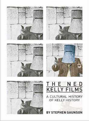 The Ned Kelly Films: A Cultural History of Kelly History (Paperback)