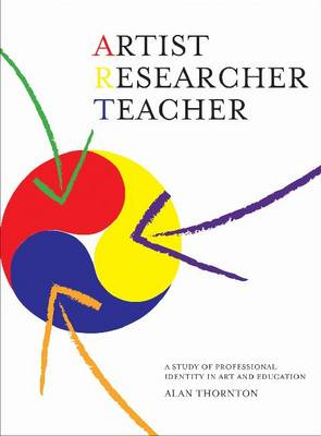 Artist, Researcher, Teacher: A Study of Professional Identity in Art and Education (Paperback)