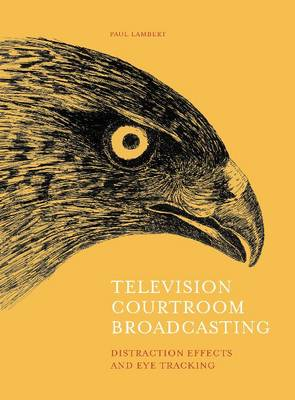 Television Courtroom Broadcasting: Distraction Effects and Eye Tracking (Hardback)