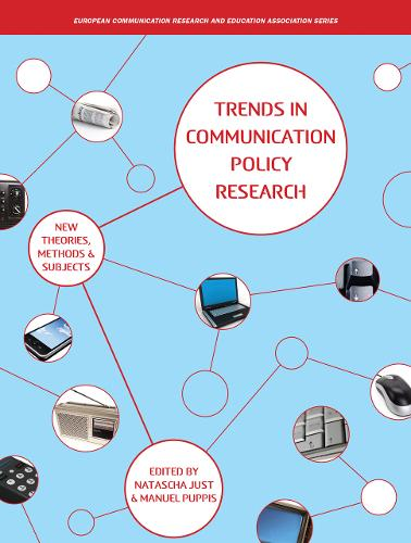 Trends in Communication Policy Research: New Theories, Methods and Subjects - European Communication Research and Education Association (Paperback)