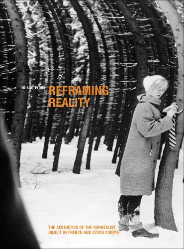Reframing Reality: The Aesthetics of the Surrealist Object in French and Czech Cinema (Paperback)