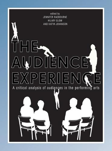 The Audience Experience: A Critical Analysis of Audiences in the Performing Arts (Hardback)