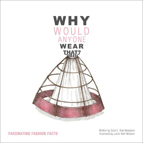 Why Would Anyone Wear That? Fascinating Fashion Facts (Paperback)