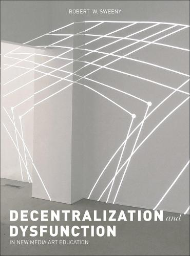 Dysfunction and Decentralization in New Media Art and Education (Hardback)