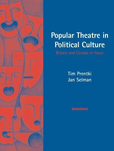 Popular Theatre in Political Culture: Britain and Canada in Focus - Theatre studies (Paperback)
