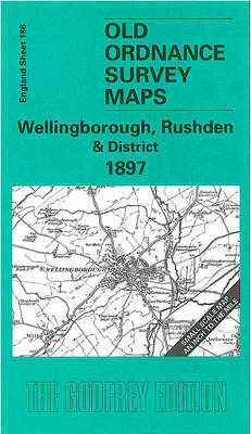 Wellingborough, Rushden and District 1897: One Inch Map 186 - Old Ordnance Survey Maps of England & Wales (Sheet map, folded)