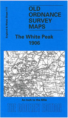 White Peak 1906: One Inch Sheet 111 - Old O.S. Maps of England and Wales (Sheet map, folded)
