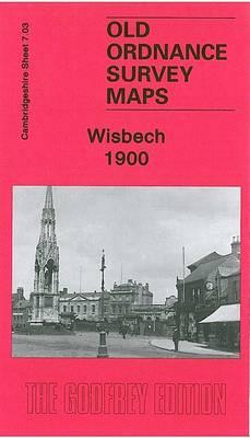 Wisbech 1900: Cambridgeshire Sheet 7.03 - Old Ordnance Survey Maps of Cambridgeshire (Sheet map, folded)