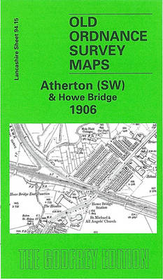 Atherton (SW) and Howe Bridge 1906: Lancashire Sheet 94.15 - Old O.S. Maps of Lancashire (Sheet map, folded)