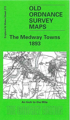 The Medway Towns 1893: One Inch Map 272 - Old Ordnance Survey Maps of England & Wales (Sheet map, folded)