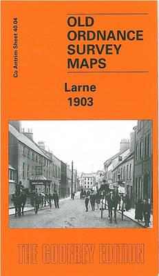 Larne 1903: Co Antrim Sheet 40.04 - Old Ordnance Survey Maps of County Antrim (Sheet map, folded)