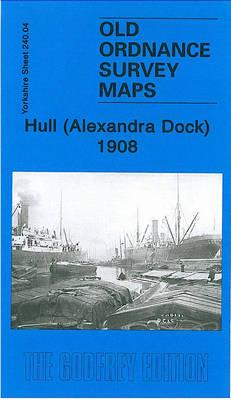 Hull (Alexandra Dock) 1908: Yorkshire Sheet 240.04 - Old Ordnance Survey Maps of Yorkshire (Sheet map, folded)