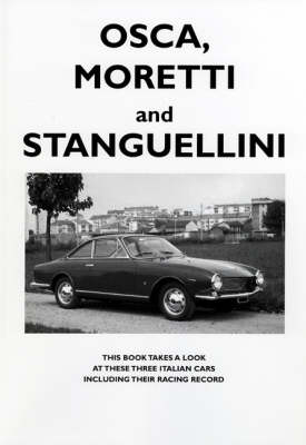 Osca, Moretti and Stanguellini: Three Italian Cars and Their Racing Record (Paperback)