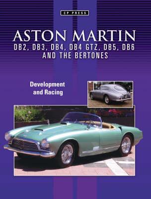 Aston Martin DB2, DB3, DB4, DB5 and DB6 and the Bertones: Development and Racing (Paperback)