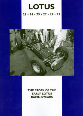 Lotus 21, 24, 25, 27, 29, 33: The Story of the Early Lotus Racing Years (Paperback)