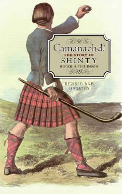 Camanachd!: The Story of Shinty (Paperback)