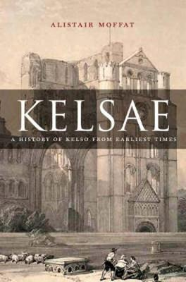 Kelsae: A History of Kelso from Earliest Times (Paperback)