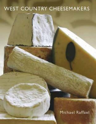 West Country Cheesemakers: From Cheddar to Mozzarella (Hardback)