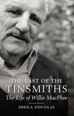 The Last of the Tinsmiths: The Life of Willie MacPhee (Paperback)