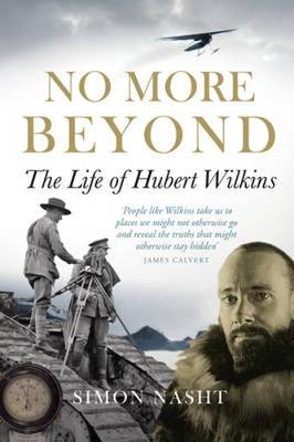 No More Beyond: The Life of Hubert Wilkins (Paperback)