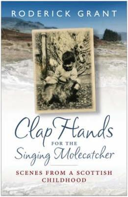 Clap Hands for the Singing Molecatcher: Scenes from a Scottish Childhood (Paperback)