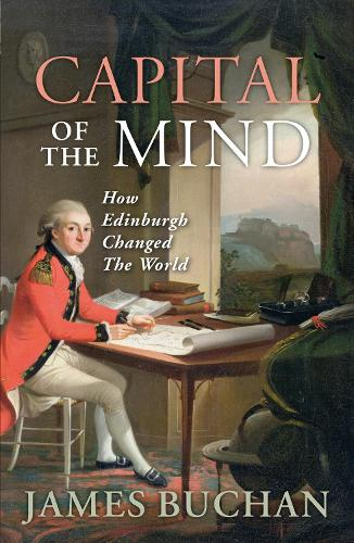Capital of the Mind: How Edinburgh Changed the World (Paperback)