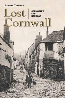 Lost Cornwall: Cornwall's Lost Heritage (Paperback)