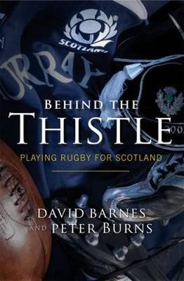 Behind the Thistle: Playing Rugby for Scotland - Behind the Jersey Series (Hardback)
