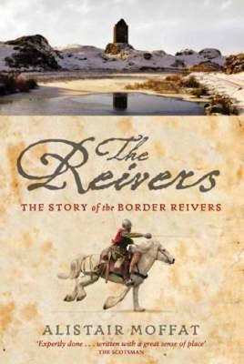 The Reivers: The Story of the Border Reivers (Paperback)