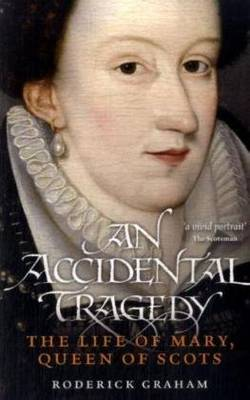 An Accidental Tragedy: The Life of Mary, Queen of Scots (Paperback)